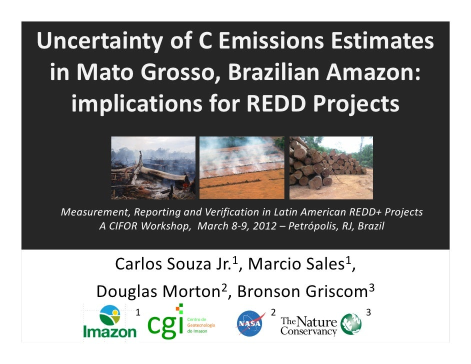 Uncertainty of C Emissions Estimates in Mato Grosso, Brazilian Amazon:   implications for REDD Projects  Measurement, Repo...