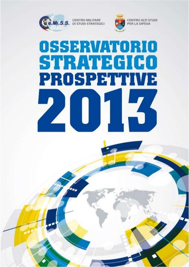 Centro Militare       Centro Alti Studi   di Studi Strategici   per la DifesaOsservatoriostrategicoProspettive2013