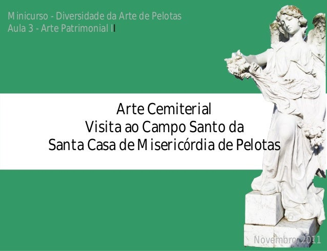 Minicurso - Diversidade da Arte de Pelotas Aula 3 - Arte Patrimonial II Arte Cemiterial Visita ao Campo Santo da Santa Cas...