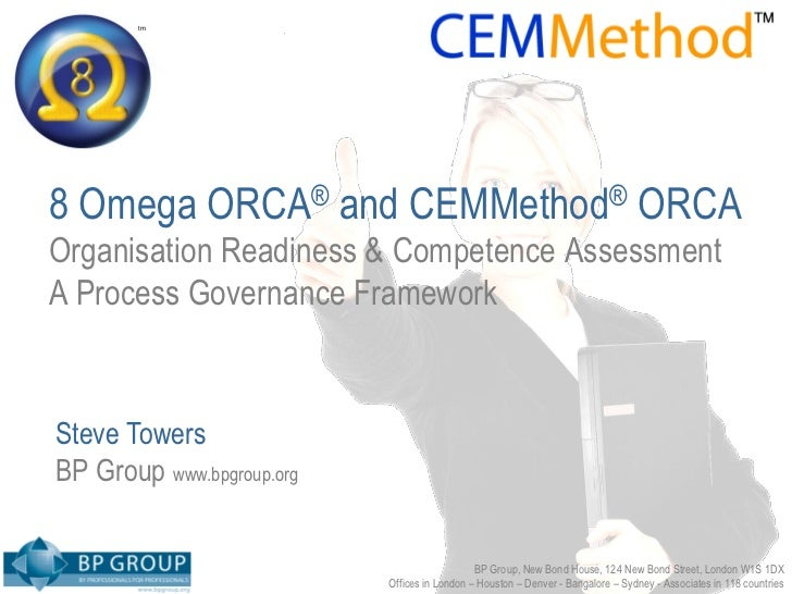 tm        tm8 Omega ORCA® and CEMMethod® ORCAOrganisation Readiness & Competence AssessmentA Process Governance FrameworkS...