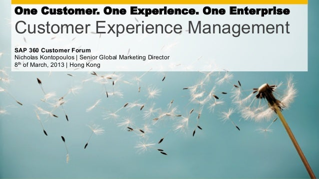 One Customer. One Experience. One EnterpriseCustomer Experience ManagementSAP 360 Customer ForumNicholas Kontopoulos | Sen...