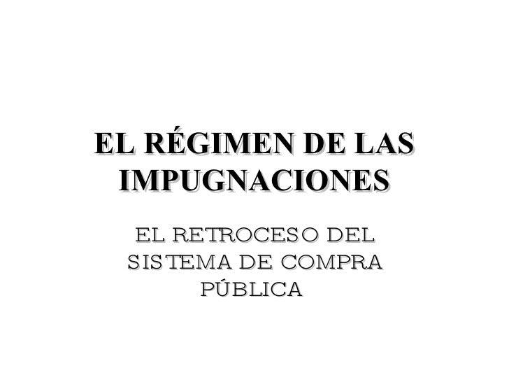 EL RÉGIMEN DE LAS IMPUGNACIONES EL RETROCESO DEL SISTEMA DE COMPRA PÚBLICA
