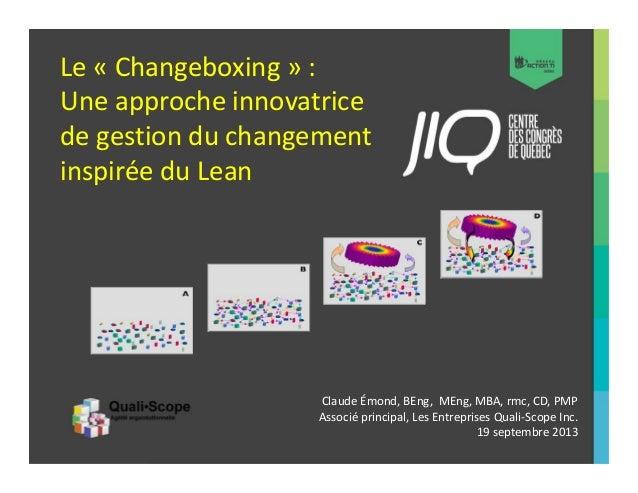 Le « Changeboxing » : Une approche innovatrice de gestion du changement inspirée du Lean  Claude Émond, BEng, MEng, MBA, r...