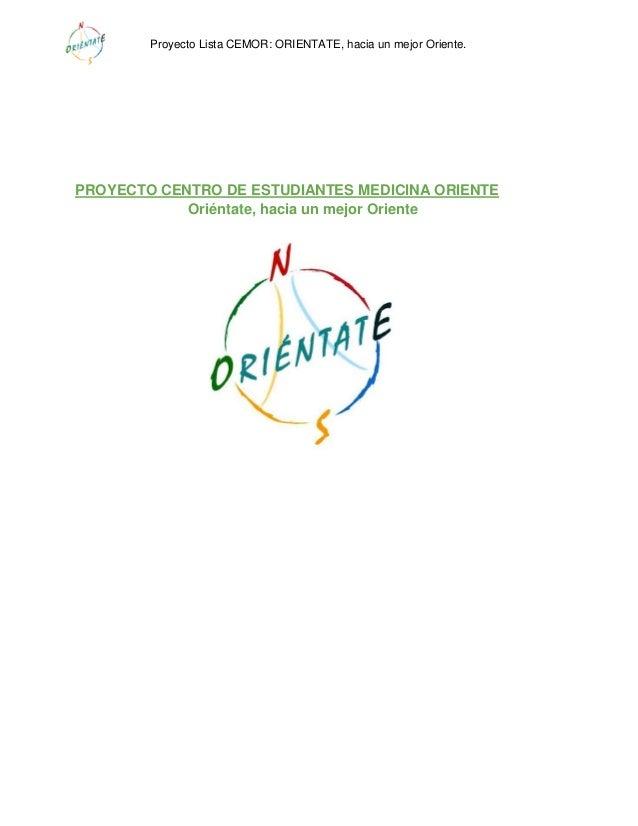 Proyecto Lista CEMOR: ORIENTATE, hacia un mejor Oriente.PROYECTO CENTRO DE ESTUDIANTES MEDICINA ORIENTEOriéntate, hacia un...