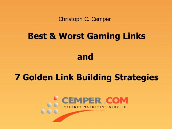 Best & Worst Gaming Links and  7 Golden Link Building Strategies   Christoph C. Cemper