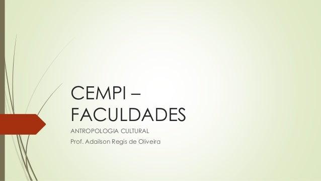 CEMPI – FACULDADES ANTROPOLOGIA CULTURAL Prof. Adailson Regis de Oliveira
