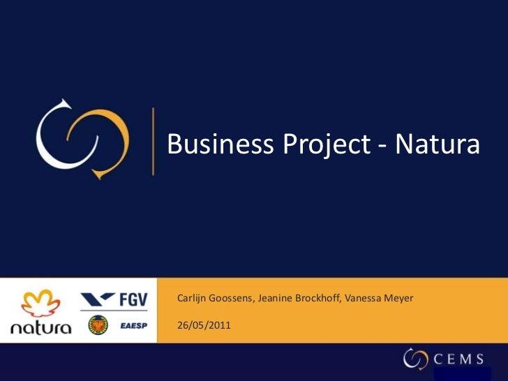 Business Project - NaturaCarlijn Goossens, Jeanine Brockhoff, Vanessa Meyer26/05/2011