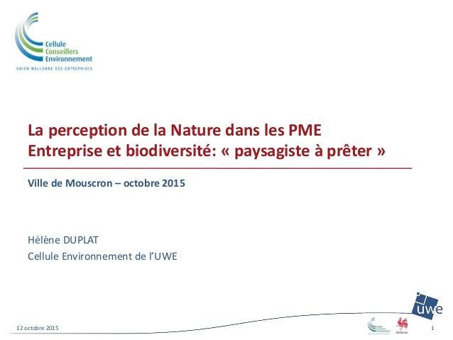 La perception de la Nature dans les PME Entreprise et biodiversité: « paysagiste à prêter » Ville de Mouscron – octobre 20...