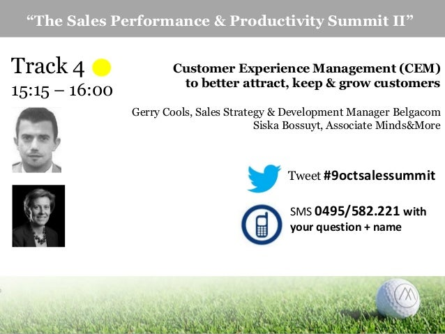 """""""The Sales Performance & Productivity Summit II""""  Track 4 15:15 – 16:00  Customer Experience Management (CEM) to better at..."""