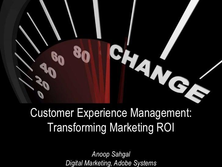 Customer Experience Management:   Transforming Marketing ROI                Anoop Sahgal      Digital Marketing, Adobe Sys...