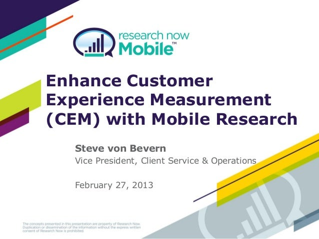 Enhance CustomerExperience Measurement(CEM) with Mobile Research   Steve von Bevern   Vice President, Client Service & Ope...