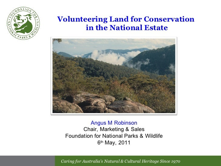 <ul><li>Volunteering Land for Conservation  in the National Estate </li></ul>Angus M Robinson Chair, Marketing & Sales Fou...