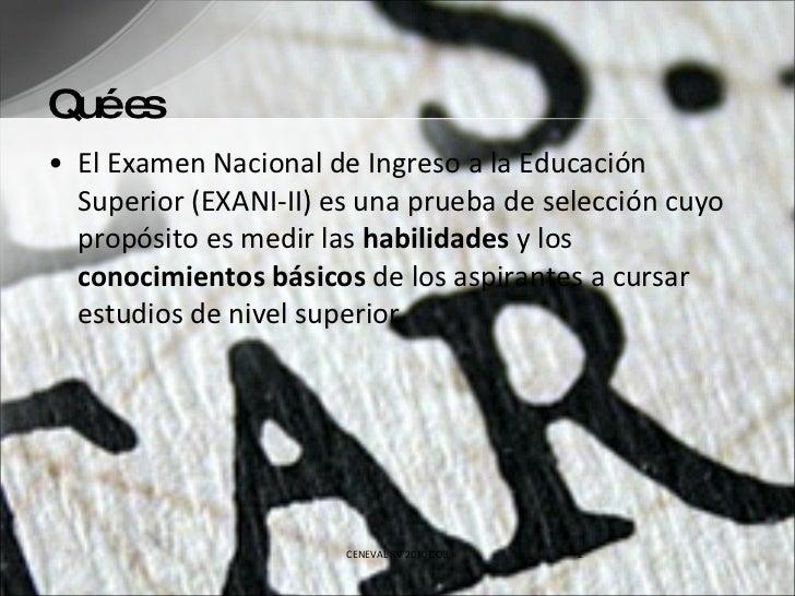 Qué es <ul><li>El Examen Nacional de Ingreso a la Educación Superior (EXANI-II) es una prueba de selección cuyo propósito ...