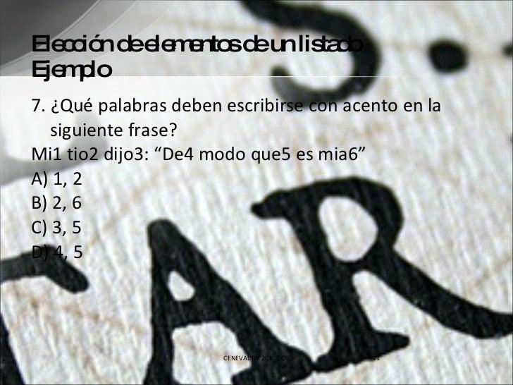 Elección de elementos de un listado Ejemplo <ul><li>7. ¿Qué palabras deben escribirse con acento en la siguiente frase? </...
