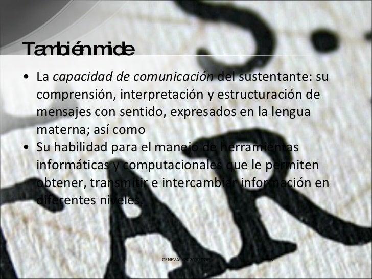 También mide <ul><li>La  capacidad de comunicación  del sustentante: su comprensión, interpretación y estructuración de me...