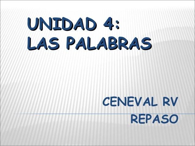 UNIDAD 4: LAS PALABRAS CENEVAL RV REPASO