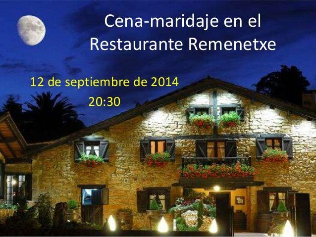 Cena-maridaje en el Restaurante Remenetxe 12 de septiembre de 2014 20:30