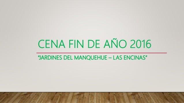 """CENA FIN DE AÑO 2016 """"JARDINES DEL MANQUEHUE – LAS ENCINAS"""""""