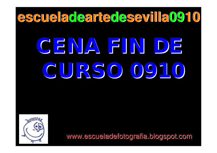 escueladeartedesevilla0910    CENA FIN DE   CURSO 0910        www.escueladefotografia.blogspot.com