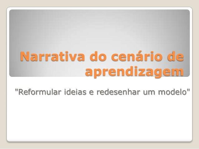 """Narrativa do cenário de aprendizagem """"Reformular ideias e redesenhar um modelo"""""""