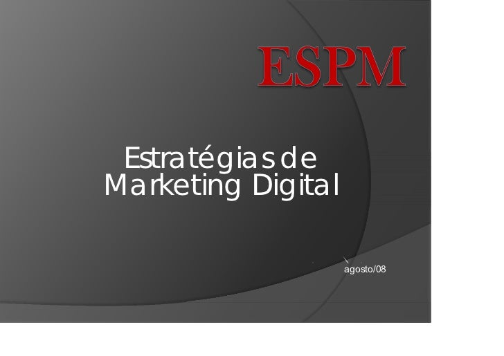 Estratégias de Marketing Digital                 S    R T                     agosto/08