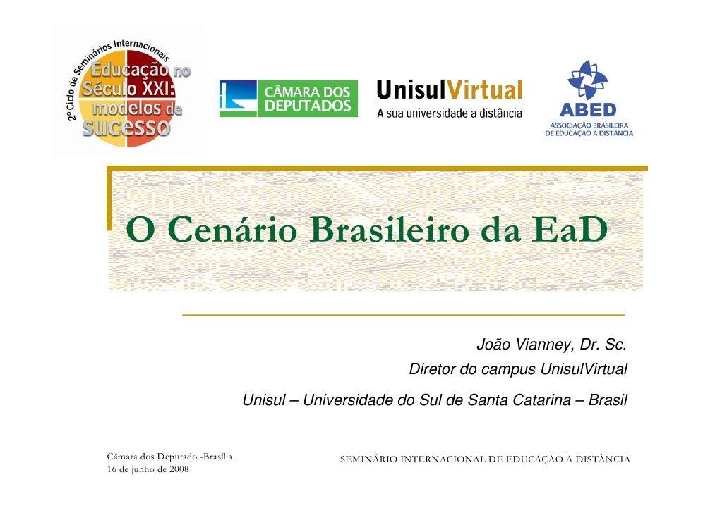 O Cenário Brasileiro da EaD                                                                     João Vianney, Dr. Sc.     ...