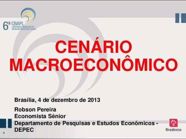 CENÁRIO MACROECONÔMICO Brasília, 4 de dezembro de 2013  1  Robson Pereira Economista Sênior Departamento de Pesquisas e Es...
