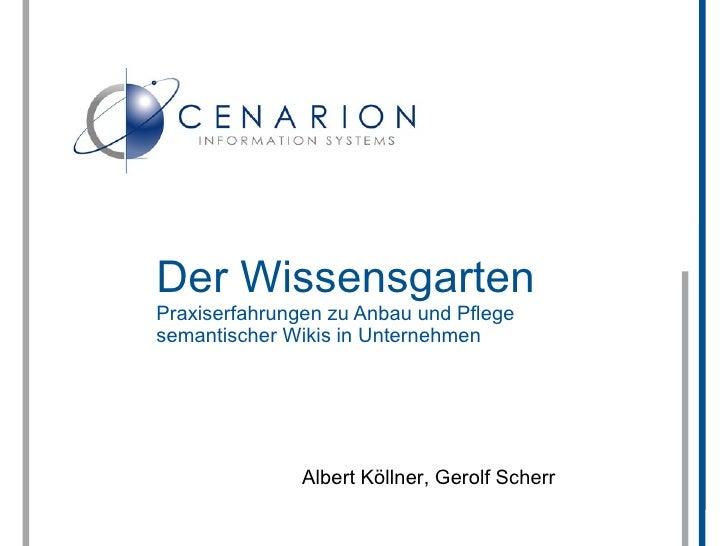 Der Wissensgarten Praxiserfahrungen zu Anbau und Pflege semantischer Wikis in Unternehmen                    Albert Köllne...