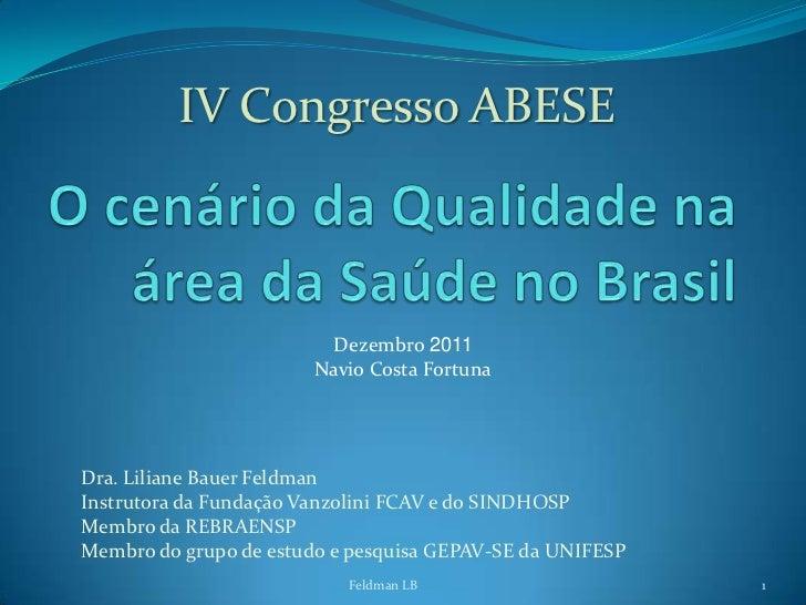 IV Congresso ABESE                         Dezembro 2011                        Navio Costa FortunaDra. Liliane Bauer Feld...