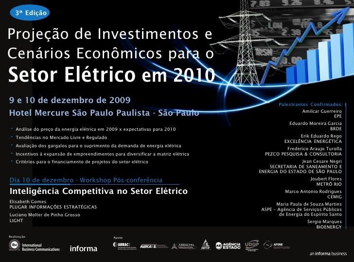 3ª Edição   Projeção de Investimentos e Cenários Econômicos para o Setor Elétrico em 2010 9 e 10 de dezembro de 2009      ...