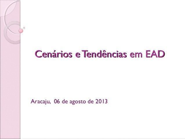 Cenários e Tendências em EADCenários e Tendências em EAD Aracaju, 06 de agosto de 2013