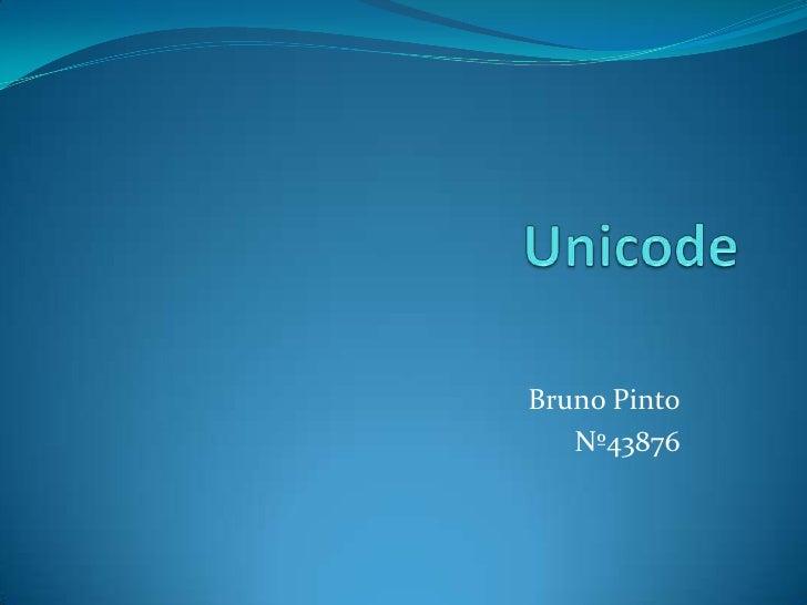 Unicode<br />Bruno Pinto<br />Nº43876<br />