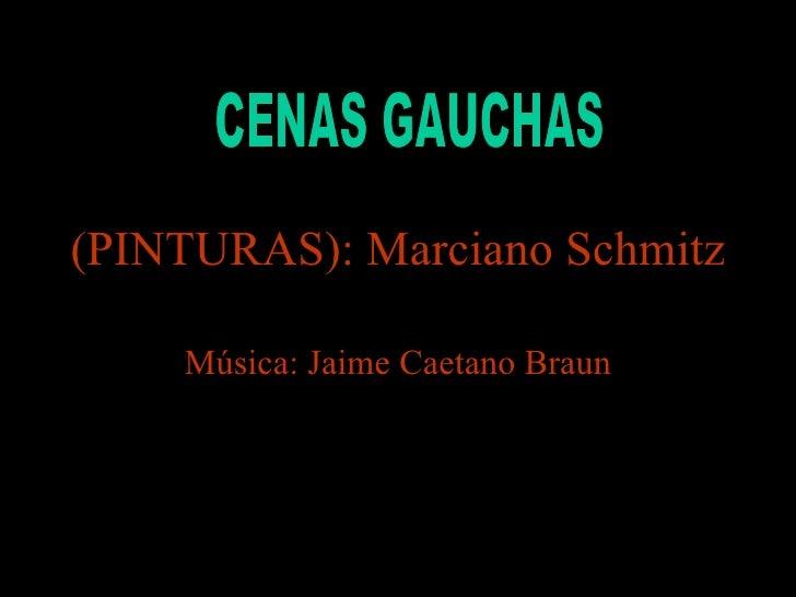 (PINTURAS): Marciano Schmitz Música: Jaime Caetano Braun CENAS GAUCHAS