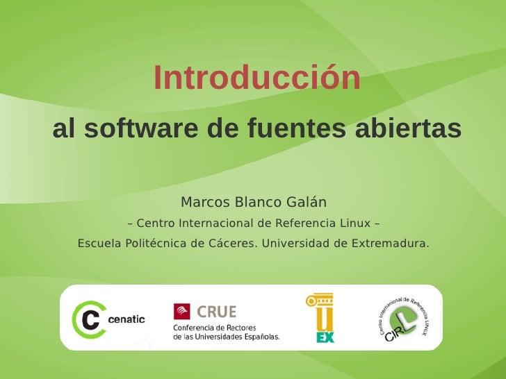Introducción al software de fuentes abiertas                    Marcos Blanco Galán          – Centro Internacional de Ref...