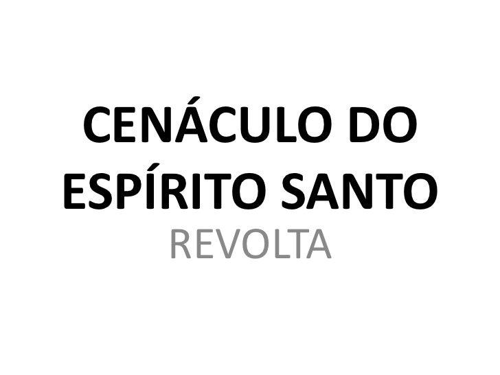 CENÁCULO DO ESPÍRITO SANTO<br />REVOLTA<br />
