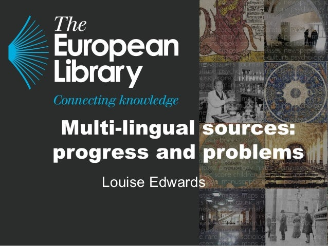 Multi-lingual sources: progress and problems Louise Edwards