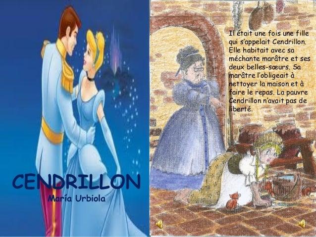 Il était une fois une fille qui s'appelait Cendrillon. Elle habitait avec sa méchante marâtre et ses deux belles-sœurs. Sa...