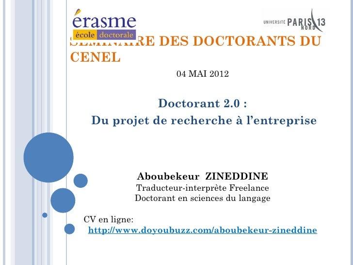 SÉMINAIRE DES DOCTORANTS DUCENEL                    04 MAI 2012             Doctorant 2.0 :  Du projet de recherche à l'en...