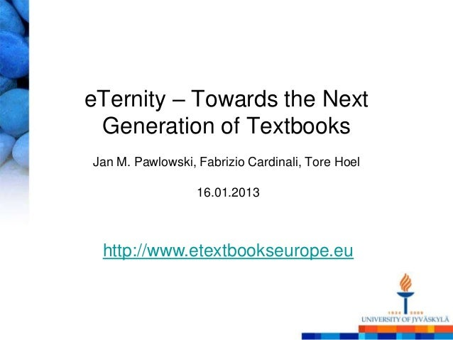 eTernity – Towards the Next Generation of TextbooksJan M. Pawlowski, Fabrizio Cardinali, Tore Hoel                  16.01....