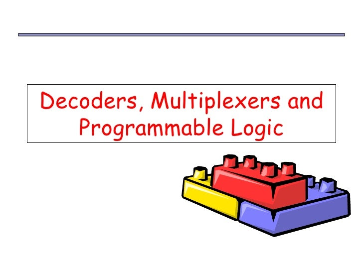 Decoders, Multiplexers and    Programmable Logic