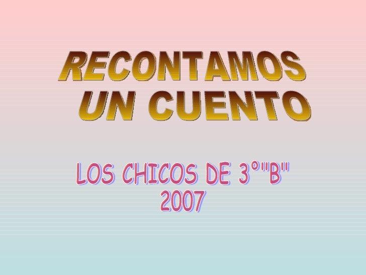 """RECONTAMOS UN CUENTO LOS CHICOS DE 3°""""B"""" 2007"""