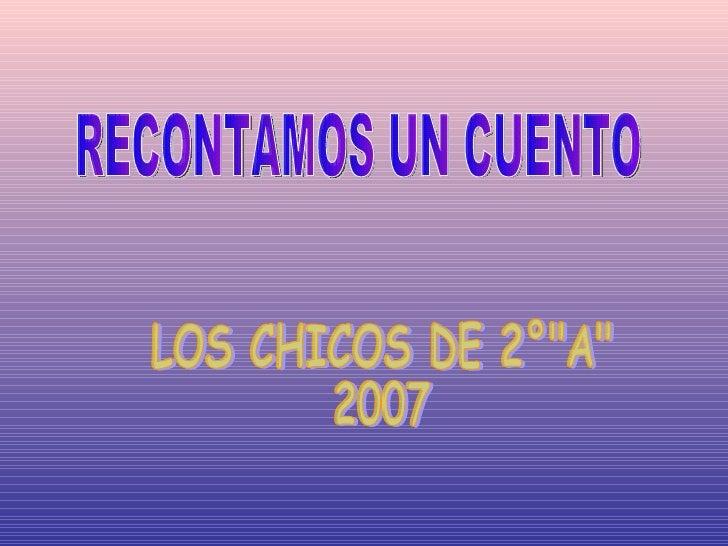 """RECONTAMOS UN CUENTO LOS CHICOS DE 2°""""A"""" 2007"""