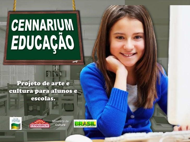 Projeto de arte ecultura para alunos e      escolas.             Ministério da               Cultura