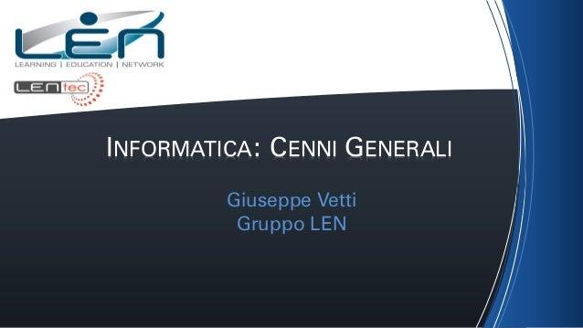 Giuseppe Vetti Gruppo LEN INFORMATICA: CENNI GENERALI