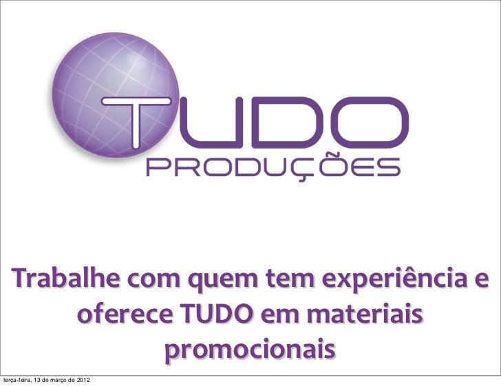 Trabalhe com quem tem experiência e        oferece TUDO em materiais                 promocionaisterça...