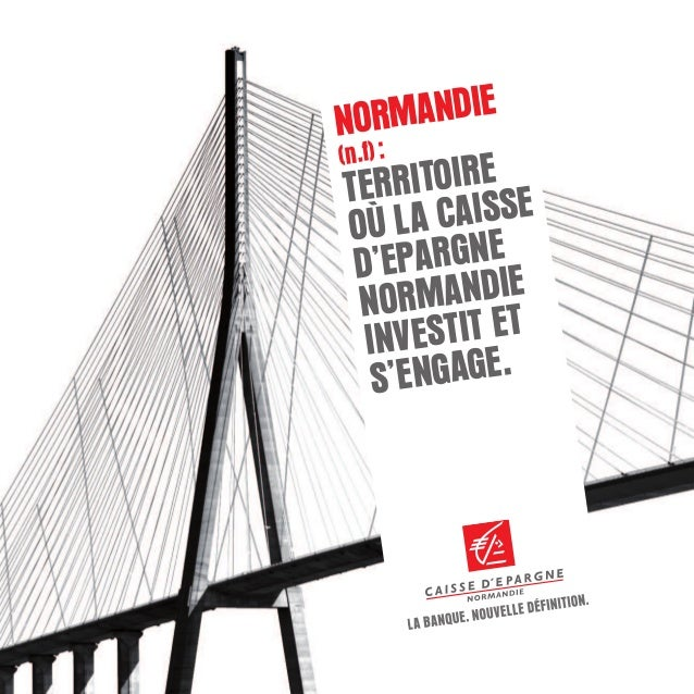 NORMANDIE(n.f):TERRITOIREOÙ LA CAISSED'EPARGNENORMANDIEINVESTIT ETS'ENGAGE.