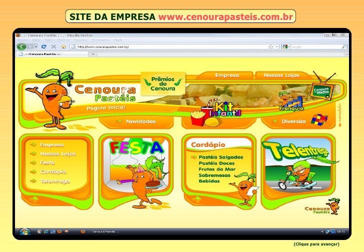 SITE DA EMPRESA   www.cenourapasteis.com.br (Clique para avançar)