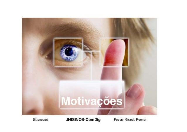 Motivações Bittencourt  UNISINOS-ComDig  Postay, Girardi, Renner