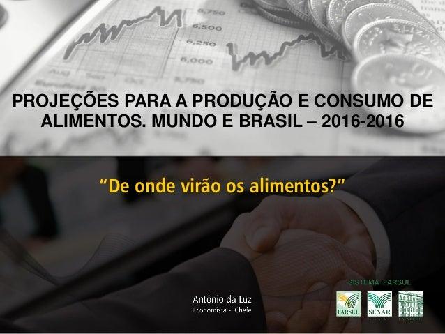 """""""De onde virão os alimentos?"""" PROJEÇÕES PARA A PRODUÇÃO E CONSUMO DE ALIMENTOS. MUNDO E BRASIL – 2016-2016"""
