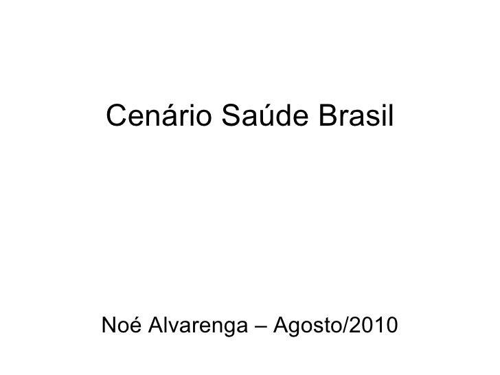 Cenário Saúde Brasil Noé Alvarenga – Agosto/2010